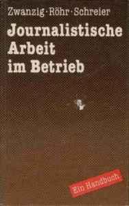 Klaus Zwanzig, Karl-Heinz Röhr, Fred Schreier: Journalistische Arbeit im Betrieb. Ein Handbuch. Berlin: Dietz 1984.